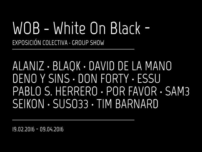 WOB · White On Black · |  Una exposición colectiva en blanco y negro  |  19.02.2016 – 09.04.2016